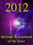 2012: The Spiritual Realignment of the Heart